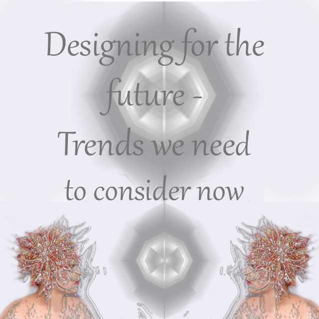 Designing for the future: trends we need to consider now