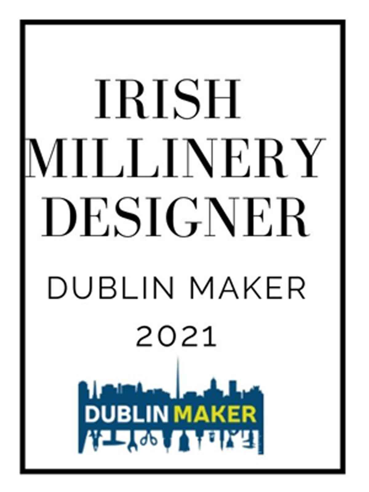 The Dublin Maker 2021 with Saraden Designs Millinery Atelier owner Sarah ' Rourke